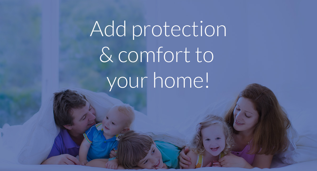 Add Protection & Comfort To Your Home